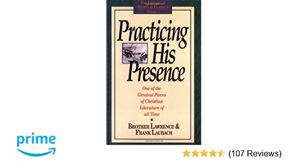 f1403726600 Practicing His Presence (The Library of Spiritual Classics, Volume 1):  Brother Lawrence, Frank Laubach: 9780940232013: Amazon.com: Books
