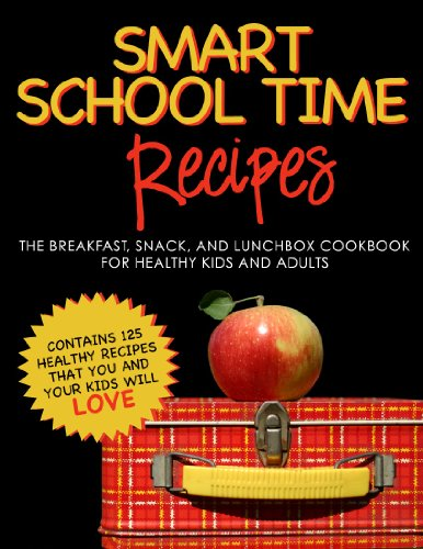 (SMART SCHOOL TIME RECIPES: The Breakfast, Snack, and Lunchbox Cookbook for Healthy Kids and)