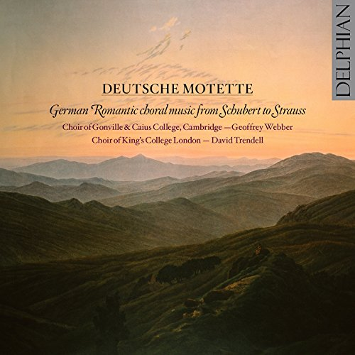 Deutsche Motette: German Romantic Choral Music from Schubert to Strauss (Music Romantic Choral)