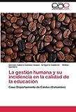 La Gestión Humana y Su Incidencia en la Calidad de la Educación, Germán Albeiro Castaño Duque and Gregorio Calderón, 3845494689