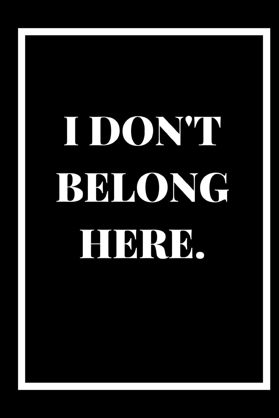 Buy I Don\'t Belong Here: A 6x9 blank Ruled Lined Page Funny ...