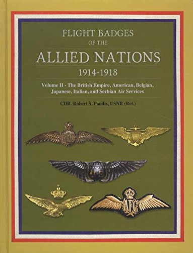 Flight Badges of the Allied Nations 1914-1918 Volume II - The British Empire, American, Belgian, Japanese, Italian, and Servian Air Services