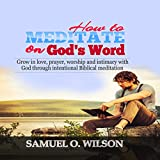 How to meditate on God's Word: Grow in