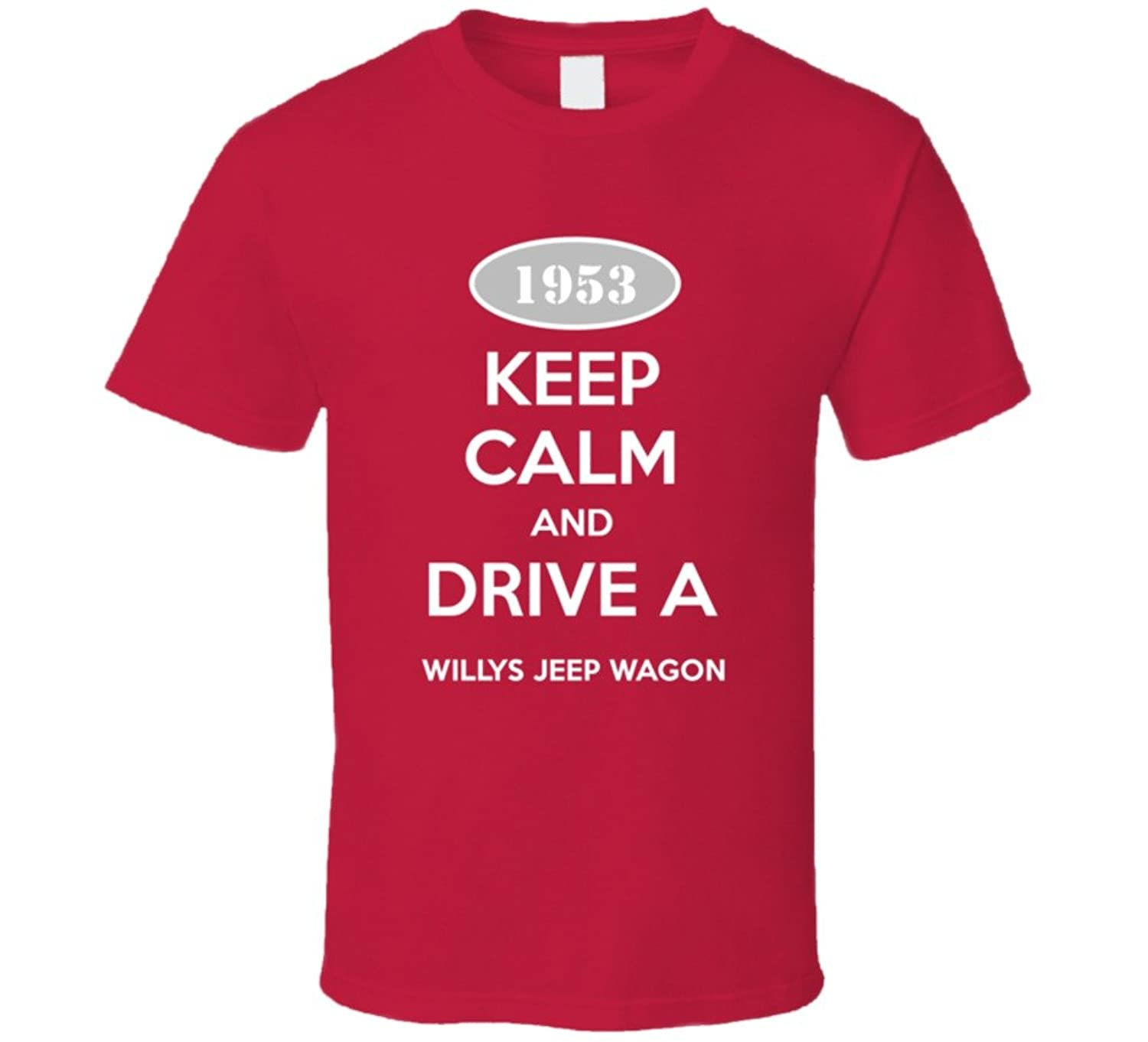 Keep Calm And Drive A 1953 Willys Jeep Wagon Funny T Shirt