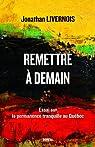 Remettre à demain: Essai sur la permanence tranquille au Québec par Livernois