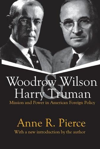 Woodrow Wilson and Harry Truman: Mission and Power in American Foreign Policy