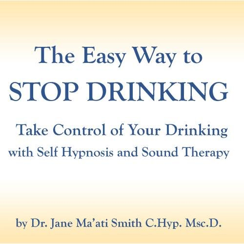 - The Easy Way to Stop Drinking Take Control of Your Drinking with Self Hypnosis and Sound Therapy