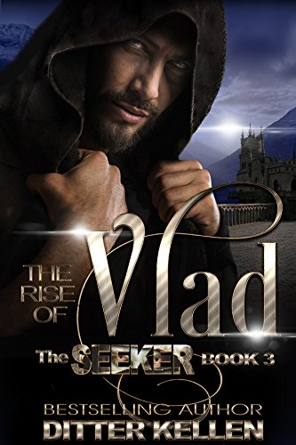 The Rise of Vlad: A Dark Vampire Romance (The Seeker Series Book 3) by [Kellen, Ditter]
