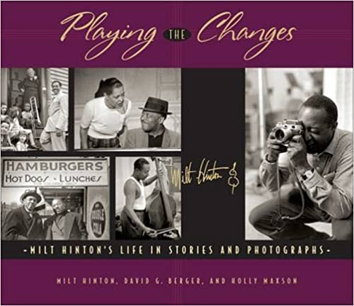 Read Playing the Changes: Milt Hinton's Life in Stories and Photographs PDF, azw (Kindle)