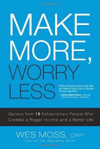 Make More, Worry Less: Secrets from 18 Extraordinary People Who Created a Bigger Income and a Better Life ebook