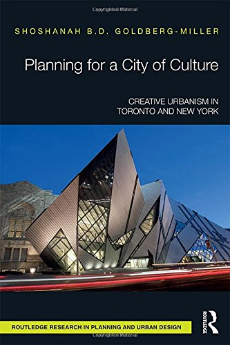 Planning for a City of Culture: Creative Urbanism in Toronto and New York
