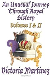 An Unusual Journey Through Royal History I & II: Volumes I & II by Martinez, Victoria (2013) Paperback