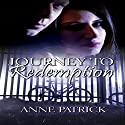 Journey to Redemption Audiobook by Anne Patrick Narrated by Willow J. Scott