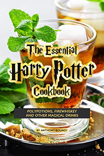 The Essential Harry Potter Cookbook: Polypotions, Firewhiskey And Other Magical Drinks by Anthony Boundy