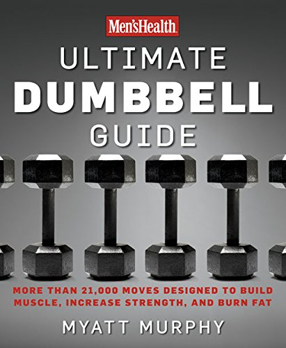 Men's Health Ultimate Dumbbell Guide:More Than 21,000 Moves Designed to Build Muscle, Increase Strength, and Burn Fat