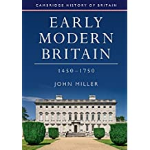 Early Modern Britain, 1450–1750 (Cambridge History of Britain Book 3)
