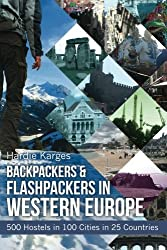 Backpackers & Flashpackers in Western Europe: 500 Hostels in 100 Cities in 25 Countries