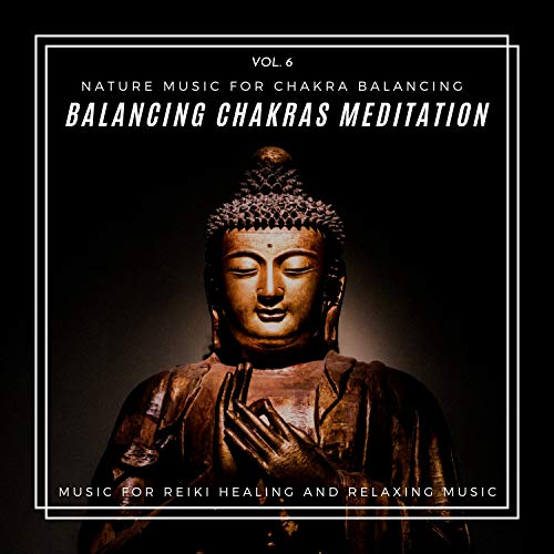 Guides Buddha (Balancing Chakras Meditation - Nature Music For Chakra Balancing, Music For Reiki Healing And Relaxing Music, Vol. 6)