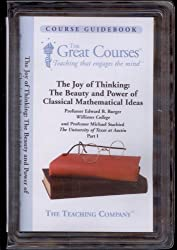 The Joy of Thinking: The Beauty and Power of Classical Mathematical Ideas, Parts I and II (The Great Courses on DVD, 1421, 1422)