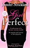 Girl Perfect: An Imperfect Girl's Journey to True Perfection (Confessions of a Former Runway Model)