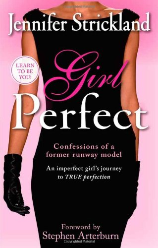 Girl Perfect  An Imperfect Girls Journey To True Perfection  Confessions Of A Former Runway Model