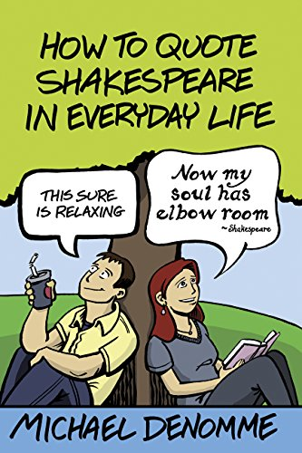 How To Quote Shakespeare In Everyday Life Phd Michael Denomme