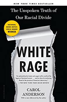 White Rage: The Unspoken Truth of Our Racial Divide by [Anderson Ph.D., Carol]