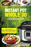 Instant Pot Whole 30 Cookbook: The Ultimate Whole 30 Instant Pot Cookbook-With 107 Easy&Healthy Recipes For Your Instant Pot Pressure Cooker