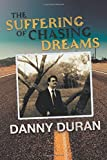 The Suffering of Chasing Dreams, Danny Duran, 1479794635