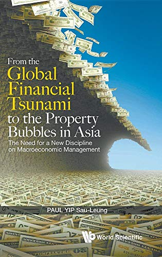 From the Global Financial Tsunami to the Property Bubbles in Asia: The Need for a New Discipline on Macroeconomic Management (The Housing Bubble And The Financial Crisis)