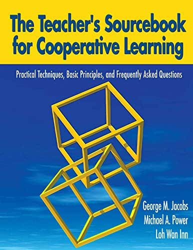 The Teacher's Sourcebook for Cooperative Learning: Practical Techniques, Basic Principles, and Frequently Asked Questions