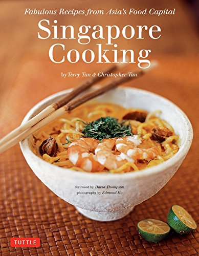 Singapore Cooking: Fabulous Recipes from Asia's Food Capital [Singapore Cookbook, 111 Recipes] by Terry Tan, Christopher Tan