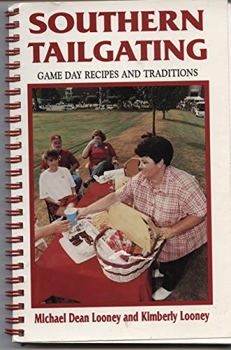 Southern Tailgating: Game Day Recipes and Traditions by Michael D.;Looney, Kimberly S. Looney