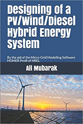 Designing Of A Pv Wind Diesel Hybrid Energy System By The Aid Of The Micro Grid Modelling Software Homer Pro Of Nrel Mubarak Ali 9781521335659 Amazon Com Books