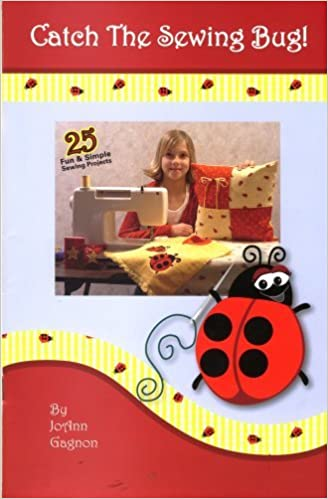Catch the Sewing Bug, 25 Fun & Simple Sewing Projects by JoAnn Gagnon (2007-01-25)