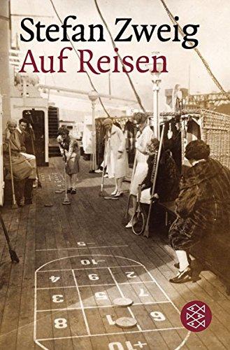Auf Reisen: Feuilletons und Berichte (Stefan Zweig, Gesammelte Werke in Einzelbänden (Taschenbuchausgabe))