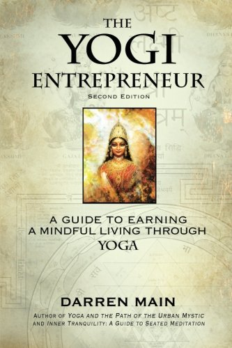 The Yogi Entrepreneur: 2nd Edition: A Guid to Earning a Mindful Living Through Yoga