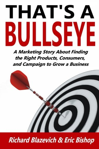 That's a Bullseye: A Marketing Story About Finding the Right Products, Consumers, and Campaign to Grow a Business