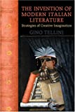 The Invention of Modern Italian Literature: Strategies of Creative Imagination (Toronto Italian Studies)
