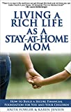 img - for Living a Rich Life as a Stay-at-Home Mom: How to Build a Secure Financial Foundation for You and Your Children book / textbook / text book
