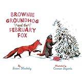 Brownie Groundhog and the February Fox
