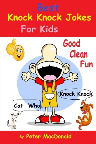 Best Knock Knock Jokes For KIds, Good Clean Fun: Best Joke Book For Kids 2 (Volume 2) -
