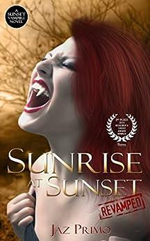 Sunrise at Sunset: Revamped (Sunset Vampire Series Book 1) by [Primo, Jaz]