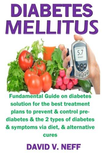 Diabetes Mellitus  Fundamental Guide On Diabetic Solution For The Best Treatment Plans To Prevent   Control Pre Diabetes   The 2 Types Of Diabetes   Symptoms Via Diet  Alternative Cures