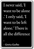 I never said, 'I want to be alone.' I only said... - Greta Garbo quotes fridge magnet, Black