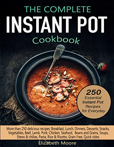 The Complete Instant Pot® Electric Pressure Cooker Cookbook: 250 Essential Instant pot® Recipes for Everyday by Elizabeth Moore