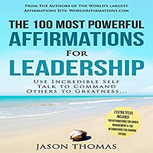 The 100 Most Powerful Affirmations for Leadership Audiobook