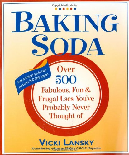 Baking Soda: Over 500 Fabulous, Fun, and Frugal Uses You've Probably Never Thought Of (Best Selling Sodas In The World)