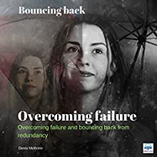 Overcoming Failure: Bouncing Back Audiobook by Denis McBrinn Narrated by Denis McBrinn