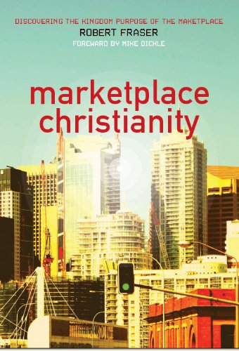 Marketplace christianity understanding the kingdom purpose of the marketplace christianity understanding the kingdom purpose of the marketplace by fraser robert fandeluxe Image collections